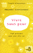Vivre sans peur Sept principes pour oser tre soi