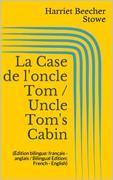 La Case de l'oncle Tom / Uncle Tom's Cabin (Édition bilingue: français - anglais / Bilingual Edition: French - English)