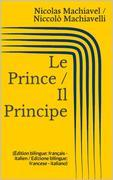 Le Prince / Il Principe (Édition bilingue: français - italien / Edizione bilingue: francese - italiano)