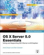 OS X Server 5.0 Essentials - Apple Pro Training Series: Using and Supporting OS X Server on El Capitan