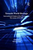 Towards World Heritage: International Origins of the Preservation Movement 1870-1930