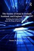 The Society of Jesus in Ireland, Scotland, and England, 1589-1597: Building the Faith of Saint Peter upon the King of Spain's Monarchy