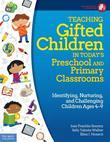 Teaching Gifted Children in Today's Preschool and Primary Classrooms: Identifying, Nurturing, and Challenging Children Ages 4-9