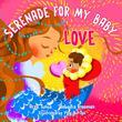 Serenade for my Baby - Love: Affirmation like love poems for your baby and toddler