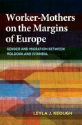 Worker-Mothers on the Margins of Europe: Gender and Migration between Moldova and Istanbul
