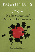 Palestinians in Syria: Nakba Memories of Shattered Communities