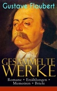 Gesammelte Werke: Romane + Erzählungen + Memoiren + Briefe (Vollständige deutsche Ausgaben)