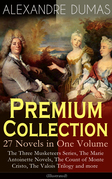ALEXANDRE DUMAS Premium Collection - 27 Novels in One Volume: The Three Musketeers Series, The Marie Antoinette Novels, The Count of Monte Cristo, The Valois Trilogy and more (Illustrated)