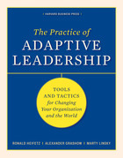 Practice of Adpative Leadership: Tools and Tactics for Changing Your Organization and the World