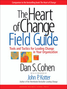 The Heart of Change Field Guide: Tools And Tactics for Leading Change in Your Organization
