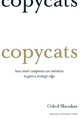 Copycats: How Smart Companies Use Imitation to Gain a Strategic Edge