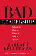 Bad Leadership: What It Is, How It Happens, Why It Matters