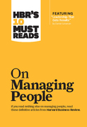 "HBR's 10 Must Reads on Managing People (with featured article ""Leadership That Gets Results,"" by Daniel Goleman)"