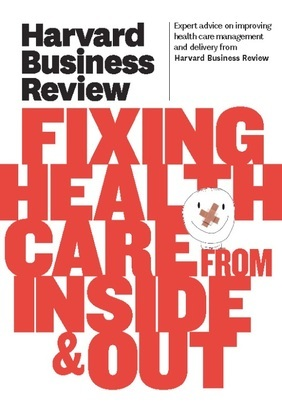 Harvard Business Review on Fixing Healthcare from Inside & Out