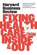 Harvard Business Review on Fixing Healthcare from Inside &amp; Out