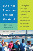 Out of the Classroom and Into the World: Learning from Field Trips, Educating from Experience, and Unlocking the Potential of Our Students an