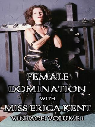 Female Domination with Miss Erica Kent - Vintage: Volume I
