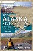 Alaska River Guide: Canoeing, Kayaking, and Rafting in the Last Frontier