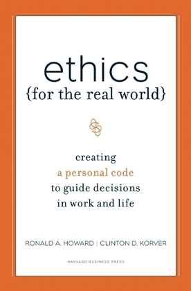 Ethics for the Real World: Creating a Personal Code to Guide Decisions in Work and Life