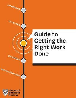 HBR Guide to Getting the Right Work Done