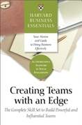 Creating Teams With an Edge: The Complete Skill Set to Build Powerful and Influential Teams
