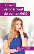 Comment venir à bout de son anxiété ?