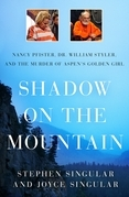 Shadow on the Mountain: Nancy Pfister, Dr. William Styler, and the Murder of Aspen's Golden Girl