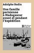 Une famille parisienne à Madagascar avant et pendant l'Expédition