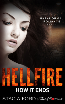 Hellfire - How It Ends: (Paranormal Romance) (Book 6)