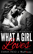 What A Girl Loves: (Billionaire Romance) (Book 4)