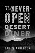 The Never-Open Desert Diner: A Novel