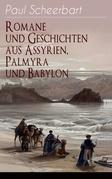 Romane und Geschichten aus Assyrien, Palmyra und Babylon (Vollständige Ausgaben)