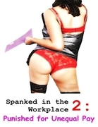 Spanked In the Workplace 2: Punished for Unequal Pay