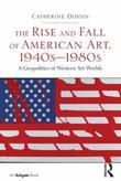 The Rise and Fall of American Art, 1940s-1980s: A Geopolitics of Western Art Worlds