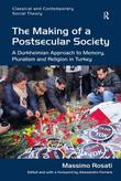 The Making of a Postsecular Society: A Durkheimian Approach to Memory, Pluralism and Religion in Turkey