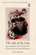 The Life of the City: Space, Humour, and the Experience of Truth in Fin-de-siècle Montmartre