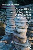 Social Work and Integration in Immigrant Communities: Framing the Field