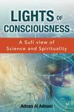 Lights of Consciousness:  A Sufi view of Science & Spirituality