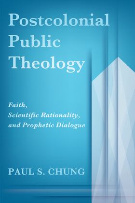 Postcolonial Public Theology: Faith, Scientific Rationality, and Prophetic Dialogue