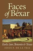 Faces of Béxar: Early San Antonio and Texas