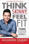 Think Skinny, Feel Fit: 7 Steps to Transform Your Emotional Weight and Have an Awesome Life