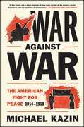 War Against War: The American Fight for Peace, 1914-1918