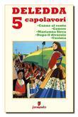 Deledda 5 capolavori: Canne al vento; Cenere; Marianna Sirca; Dopo il divorzio; Cosima