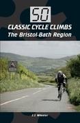 50 Classic Cycle Climbs: The Bristol-Bath Region