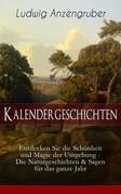 Kalendergeschichten (Entdecken Sie die Schönheit und Magie der Umgebung - Die Naturgeschichten & Sagen für das ganze Jahr) - Vollständige Ausgabe