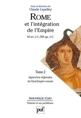 Rome et l'intégration de l'Empire (44 av. J.-C. - 260 ap. J.-C.). Tome 2