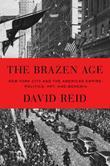 The Brazen Age: New York City and the American Empire: Politics, Art, and Bohemia