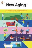New Aging: Live Smarter Now to Live Better Forever