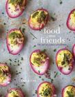 Food with Friends: The Art of Simple Gatherings