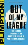 Out of My League: The Classic Hilarious Account of an Amateur's Ordeal in Professional Baseball